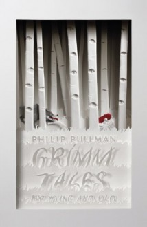 Grimm Tales for Young and Old - Philip Pullman, Jacob Grimm