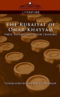 The Rubaiyat of Omar Khayyam, First, Second and Fifth Editions - Omar Khayyám, Edward FitzGerald