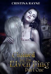 Claimed by the Elven King: Part One - Cristina Rayne