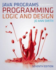 Java Programs to Accompany Programming Logic and Design - Jo Ann Smith