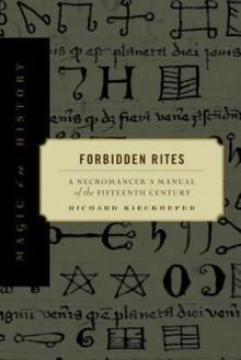 Forbidden Rites: A Necromancer's Manual of the Fifteenth Century (Magic in History) - Richard Kieckhefer