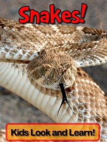 Snakes! Learn About Snakes and Enjoy Colorful Pictures - Look and Learn! (50+ Photos of Snakes) - Becky Wolff