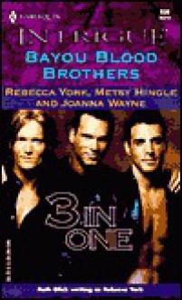 Bayou Blood Brothers - Rebecca York, Metsy Hingle, Joanna Wayne