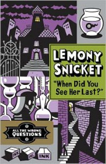 """""""When Did You See Her Last?"""" - Seth, Lemony Snicket"""