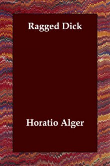 Ragged Dick - Horatio Alger Jr.