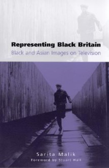 Representing Black Britain: Black and Asian Images on Television - Sarita Malik