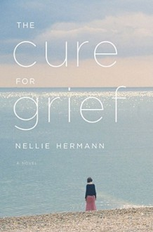 The Cure for Grief: A Novel - Nellie Hermann
