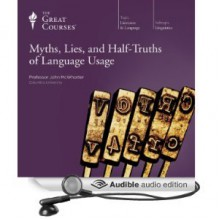 Myths, Lies and Half-Truths of Language Usage - John W. McWhorter