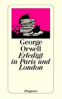 Erledigt in Paris und London. - George Orwell