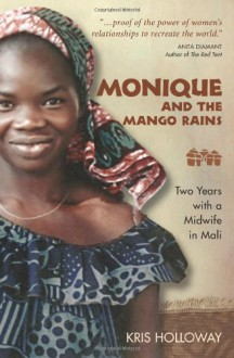 Monique and the Mango Rains: Two Years with a Midwife in Mali - Kris Holloway; Consulting Editor John Bidwell
