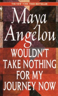 Wouldn't Take Nothing for My Journey Now - Maya Angelou