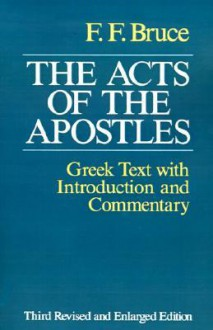 The Acts of the Apostles: The Greek Text with Introduction and Commentary - F.F. Bruce