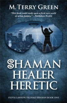 Shaman, Healer, Heretic (Olivia Lawson Techno-Shaman) - M. Terry Green