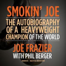 Smokin' Joe: The Autobiography of a Heavyweight Champion of the World - Phil Berger, Joe Frazier, To Be Announced