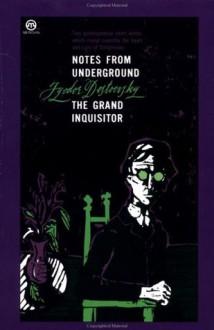 Notes from Underground; The Grand Inquisitor - Fyodor Dostoyevsky