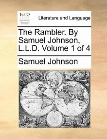 The Rambler. by Samuel Johnson, L.L.D. Volume 1 of 4 - Samuel Johnson