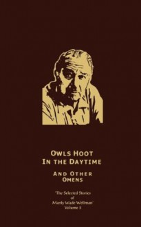 Owls Hoot in the Daytime & Other Omens: Selected Stories of Manly Wade Wellman (Volume 5) - Manly Wade Wellman