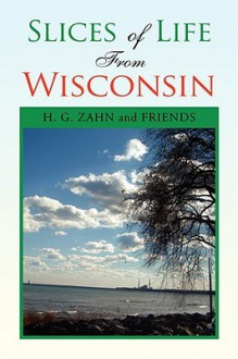 Slices of Life from Wisconsin - H. G. And Friends Zahn