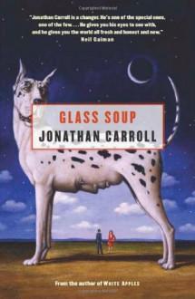 Glass Soup - Jonathan Carroll