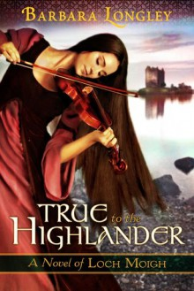 True to the Highlander - Barbara Longley