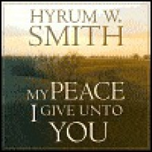 My Peace I Give unto You - Hyrum Smith