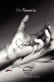 Her Name Is Grace - Shidorr Myrick-Gayer