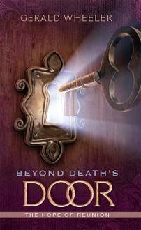 Beyond Death's Door: The Hope for Reunion - Gerald Wheeler