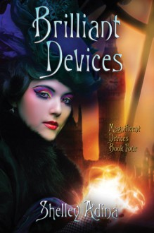 Brilliant Devices (Magnificent Devices #4) - Shelley Adina