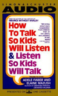 How to Talk So Kids Will Listen...and Listen So Kids Will Talk (Audio) - Adele Faber