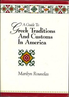 A Guide to Greek Traditions and Customs in America - Marilyn Rouvelas