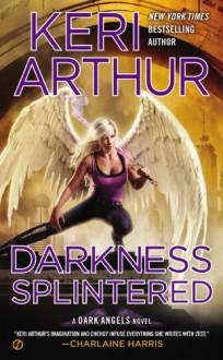 Darkness Splintered: A Dark Angels Novel - Keri Arthur