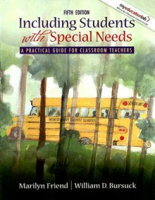 Including Students With Special Needs: A Practical Guide for Classroom Teachers (5th Edition) - Marilyn Friend, William Bursuck