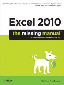 Excel 2010: The Missing Manual - Matthew MacDonald