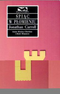 Śpiąc w płomieniu - Jonathan Carroll