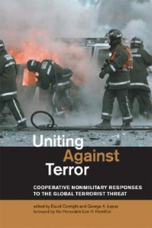 Uniting Against Terror: Cooperative Nonmilitary Responses to the Global Terrorist Threat - David Cortright, George A. Lopez, Lee H. Hamilton