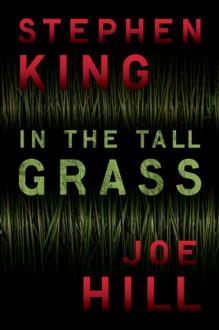 In the Tall Grass - Stephen King,Joe Hill