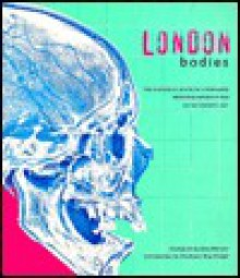London Bodies: The Changing Shape Of Londoners From Prehistoric Times To The Present Day - Alex Werner