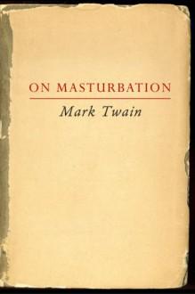 On Masturbation - Mark Twain