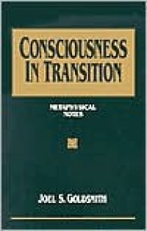 Consciousness in Transition: Metaphysical Notes - Joel S. Goldsmith