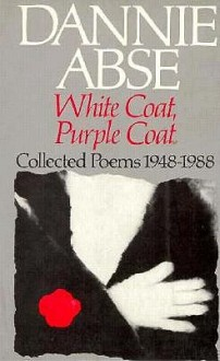 White Coat, Purple Coat: Collected Poems 1948-1988 - Dannie Abse