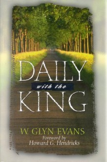 Daily With the King: A Devotional for Self-Discipleship - W. Glyn Evans, Howard G. Hendricks