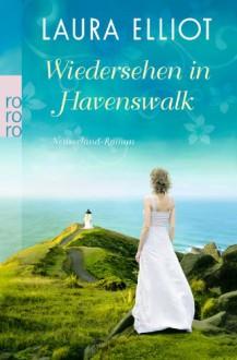 Wiedersehen in Havenswalk: Neuseeland-Roman - Laura Elliot