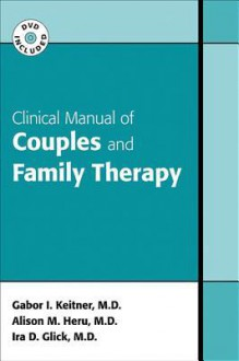 Clinical Manual of Couples and Family Therapy - Gabor I. Keitner, Alison Margaret Heru, Ira D. Glick