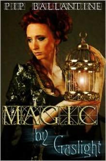 Magic by Gaslight - Pip Ballantine
