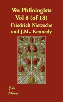 We Philologists (Vol. 8 of 18) - Friedrich Nietzsche, John McFarland Kennedy