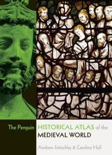 The Penguin Historical Atlas of the Medieval World - Andrew Jotischky & Caroline Hull