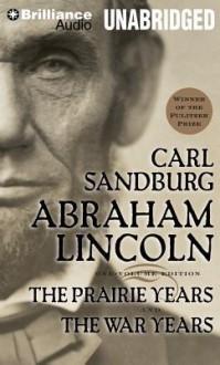 Abraham Lincoln: The Prairie Years and The War Years (Audiocd) - Carl Sandburg, Arthur Morey