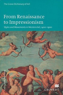 From Renaissance to Impressionism: Styles and Movements in Western Art, 1400-1900 - Jane Turner