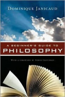 A Beginner's Guide to Philosophy - Dominique Janicaud