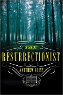 The Resurrectionist - Matthew Guinn
